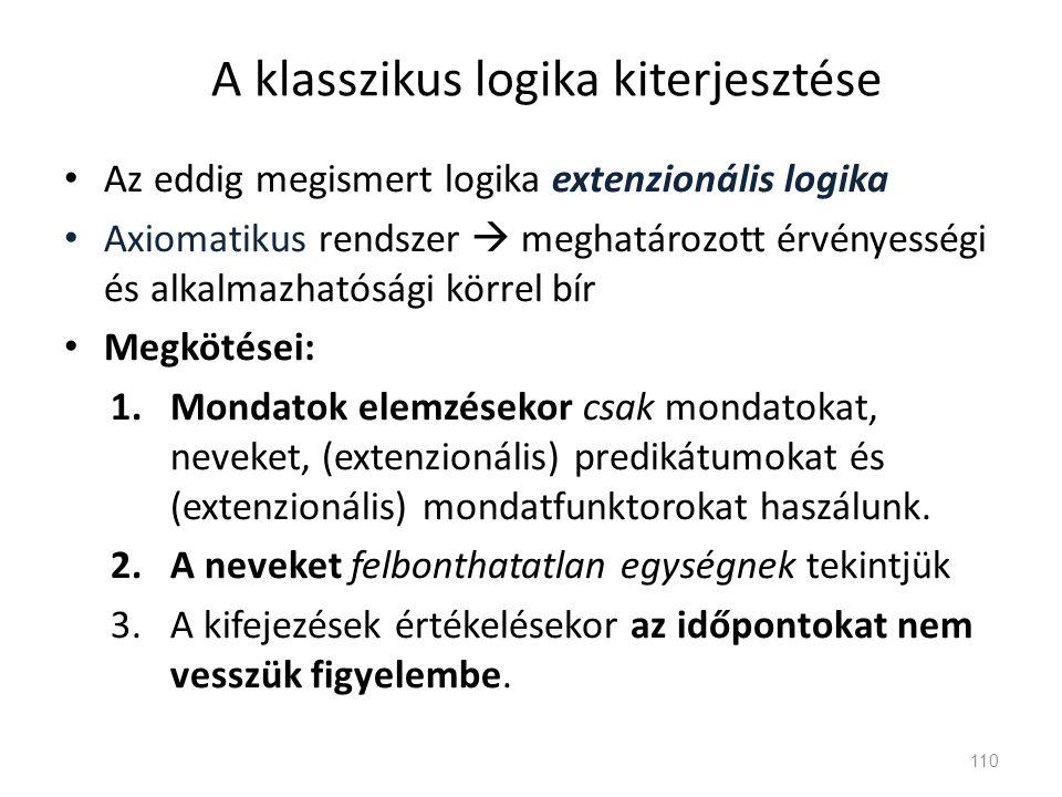 A klasszikus logika kiterjesztése • Az eddig megismert logika extenzionális logika • Axiomatikus rendszer  meghatározott érvényességi és alkalmazható