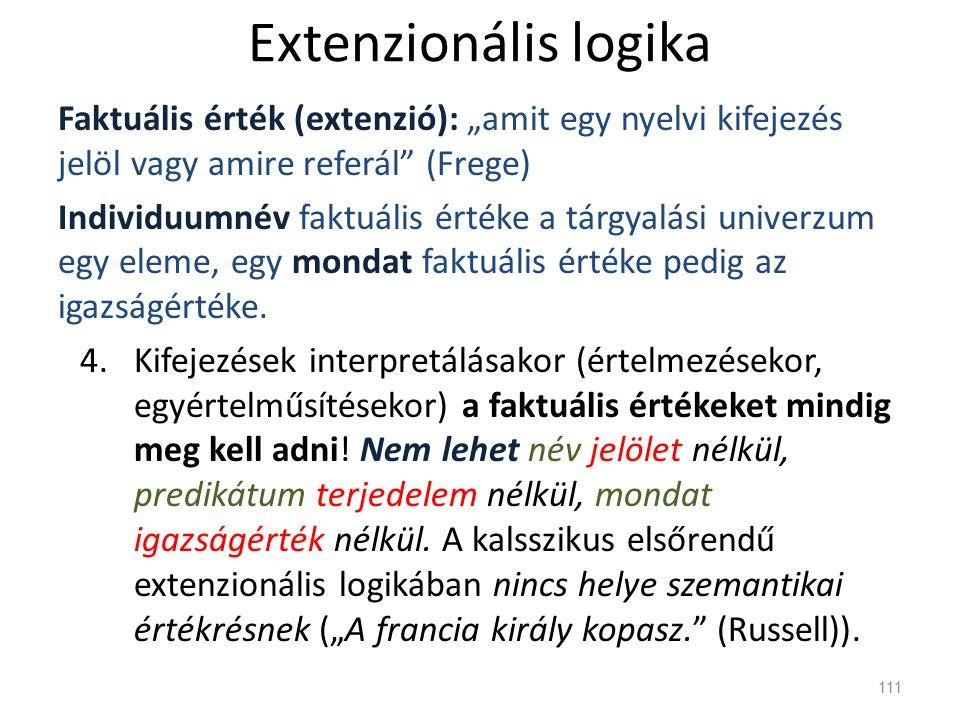 """Extenzionális logika Faktuális érték (extenzió): """"amit egy nyelvi kifejezés jelöl vagy amire referál"""" (Frege) Individuumnév faktuális értéke a tárgyal"""