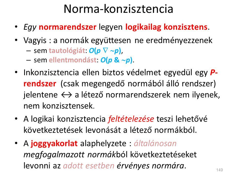Norma-konzisztencia • Egy normarendszer legyen logikailag konzisztens. • Vagyis : a normák együttesen ne eredményezzenek – sem tautológiát: O(p   p)