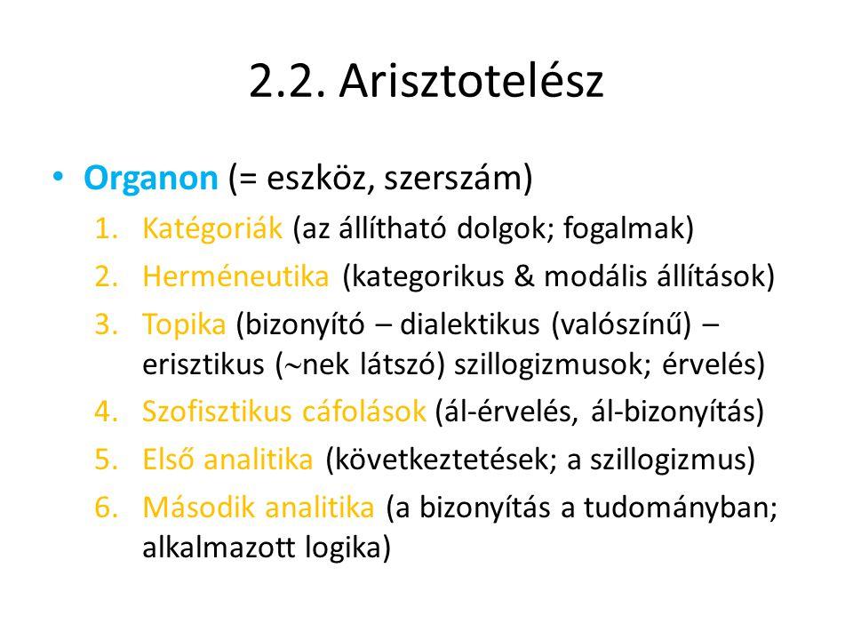 2.2. Arisztotelész • Organon (= eszköz, szerszám) 1.Katégoriák (az állítható dolgok; fogalmak) 2.Herméneutika (kategorikus & modális állítások) 3.Topi
