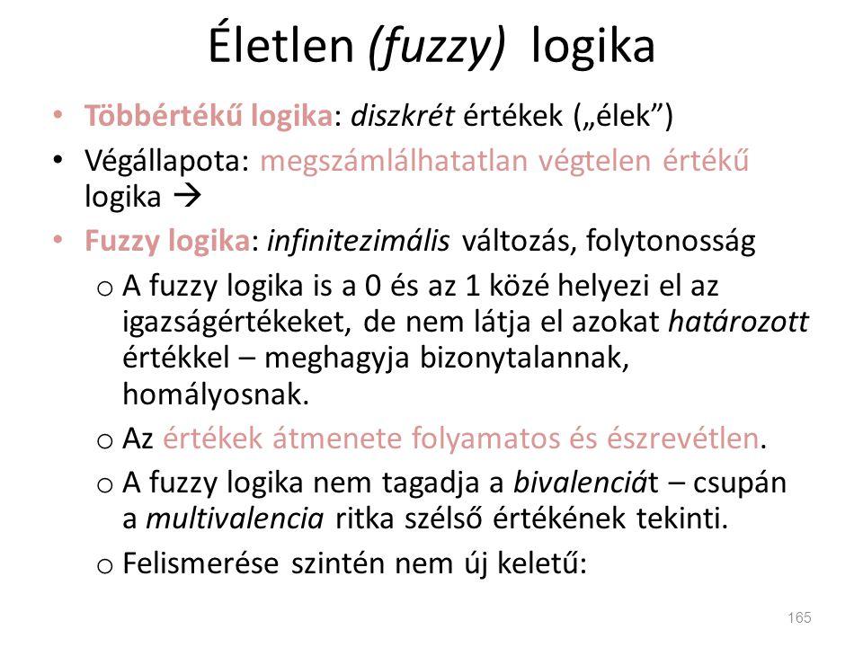"""Életlen (fuzzy) logika • Többértékű logika: diszkrét értékek (""""élek"""") • Végállapota: megszámlálhatatlan végtelen értékű logika  • Fuzzy logika: infin"""