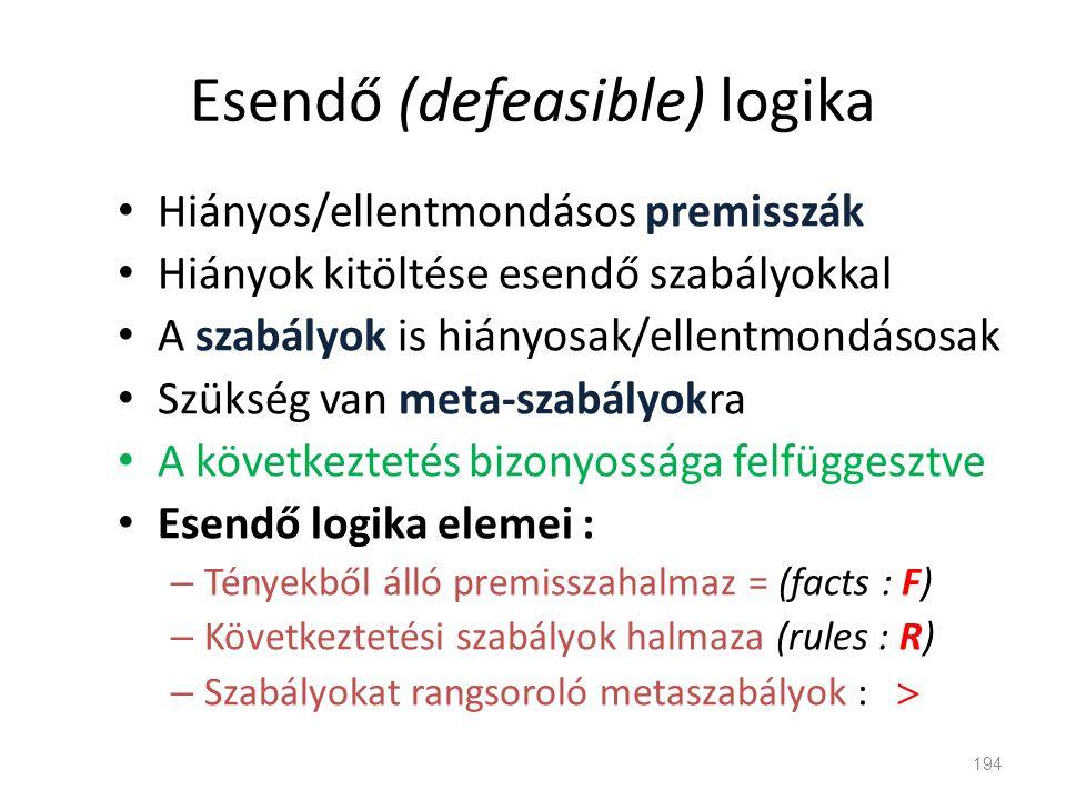Esendő (defeasible) logika • Hiányos/ellentmondásos premisszák • Hiányok kitöltése esendő szabályokkal • A szabályok is hiányosak/ellentmondásosak • S