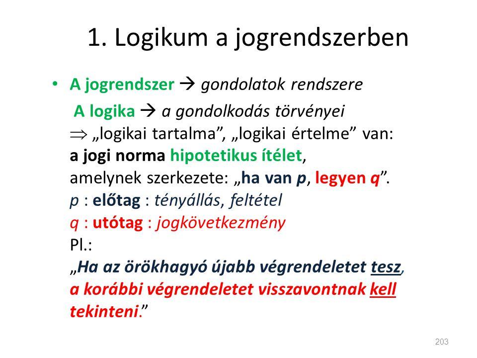 """1. Logikum a jogrendszerben • A jogrendszer  gondolatok rendszere A logika  a gondolkodás törvényei  """"logikai tartalma"""", """"logikai értelme"""" van: a j"""