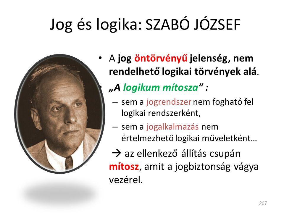 """Jog és logika : SZABÓ JÓZSEF • A jog öntörvényű jelenség, nem rendelhető logikai törvények alá. • """"A logikum mítosza"""" : – sem a jogrendszer nem foghat"""