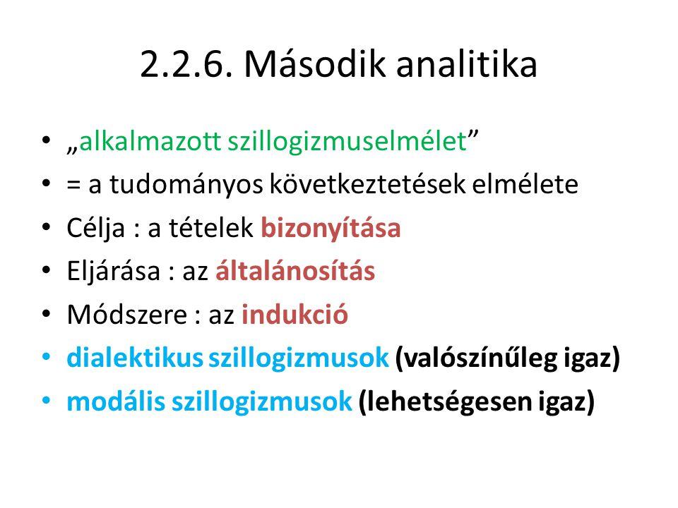 """2.2.6. Második analitika • """"alkalmazott szillogizmuselmélet"""" • = a tudományos következtetések elmélete • Célja : a tételek bizonyítása • Eljárása : az"""