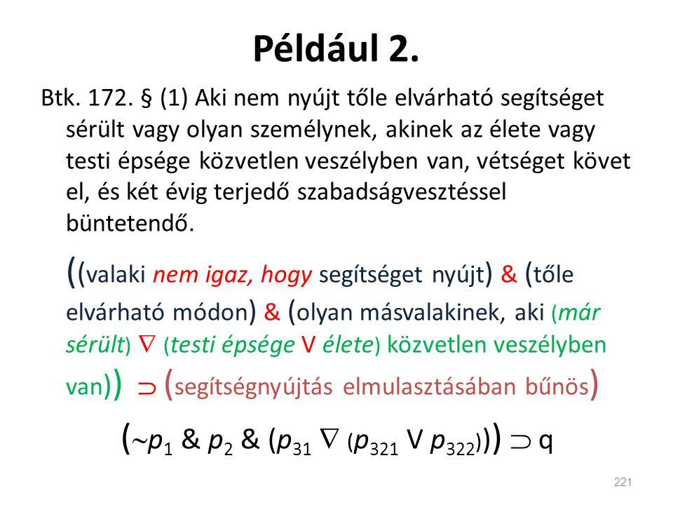Például 2. Btk. 172. § (1) Aki nem nyújt tőle elvárható segítséget sérült vagy olyan személynek, akinek az élete vagy testi épsége közvetlen veszélybe