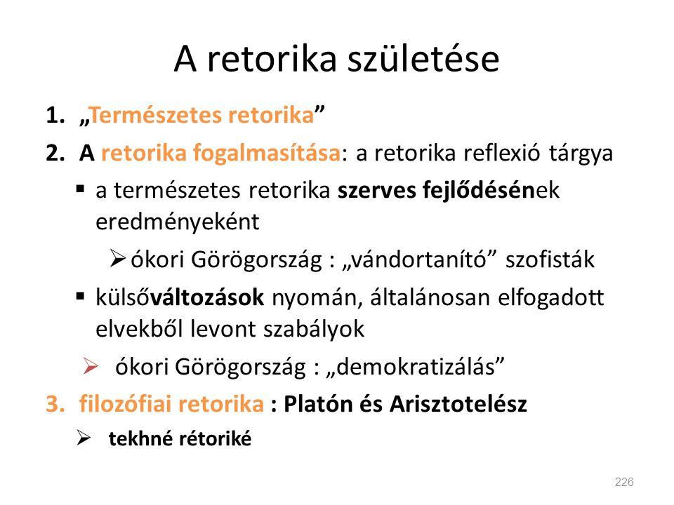 """A retorika születése 1.""""Természetes retorika"""" 2.A retorika fogalmasítása: a retorika reflexió tárgya  a természetes retorika szerves fejlődésének ere"""