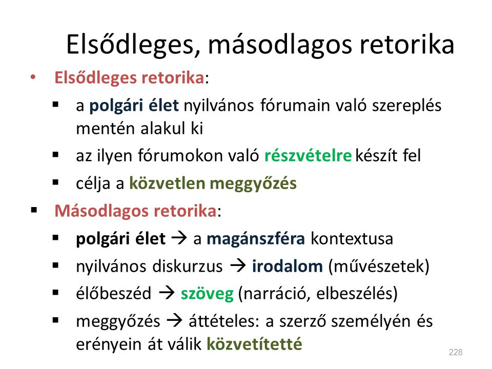Elsődleges, másodlagos retorika • Elsődleges retorika:  a polgári élet nyilvános fórumain való szereplés mentén alakul ki  az ilyen fórumokon való r