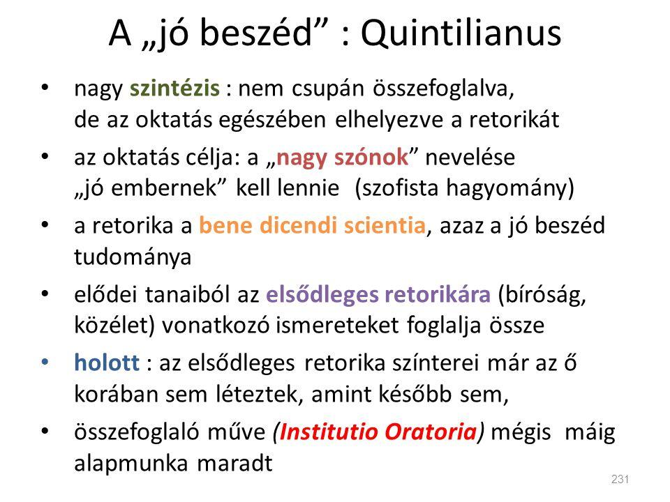 """A """"jó beszéd"""" : Quintilianus • nagy szintézis : nem csupán összefoglalva, de az oktatás egészében elhelyezve a retorikát • az oktatás célja: a """"nagy s"""