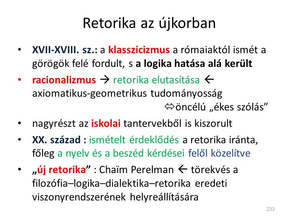 Retorika az újkorban • XVII-XVIII. sz.: a klasszicizmus a rómaiaktól ismét a görögök felé fordult, s a logika hatása alá került • racionalizmus  reto