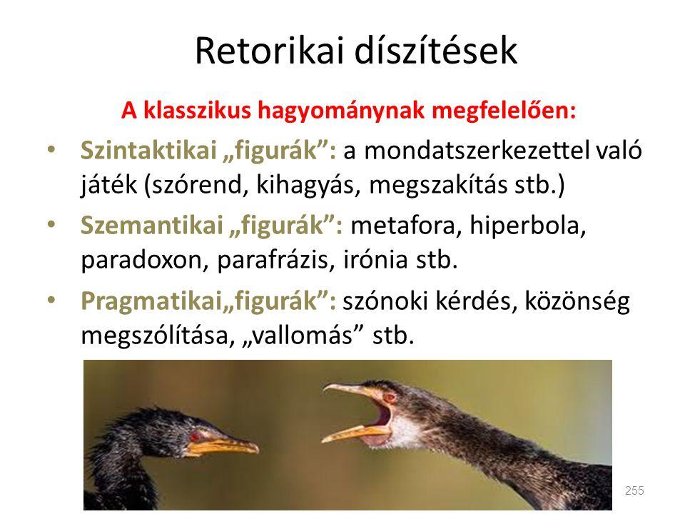 """Retorikai díszítések A klasszikus hagyománynak megfelelően: • Szintaktikai """"figurák"""": a mondatszerkezettel való játék (szórend, kihagyás, megszakítás"""