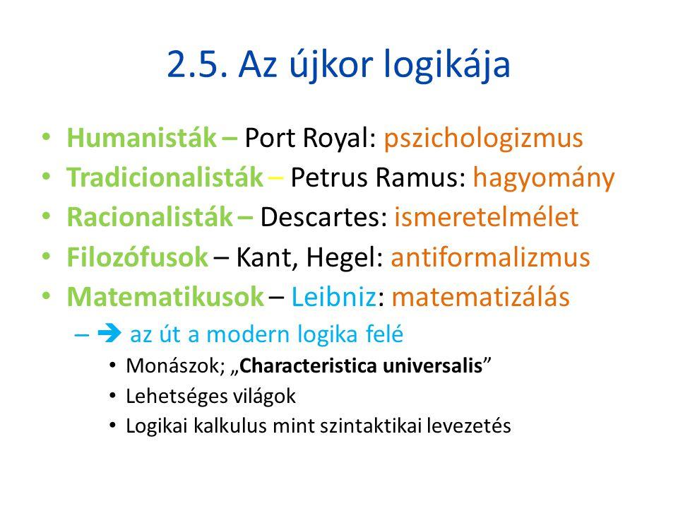 2.5. Az újkor logikája • Humanisták – Port Royal: pszichologizmus • Tradicionalisták – Petrus Ramus: hagyomány • Racionalisták – Descartes: ismeretelm