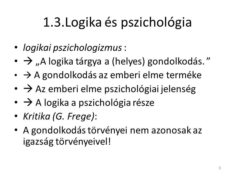 """1.3.Logika és pszichológia • logikai pszichologizmus : •  """"A logika tárgya a (helyes) gondolkodás. """" •  A gondolkodás az emberi elme terméke •  Az"""