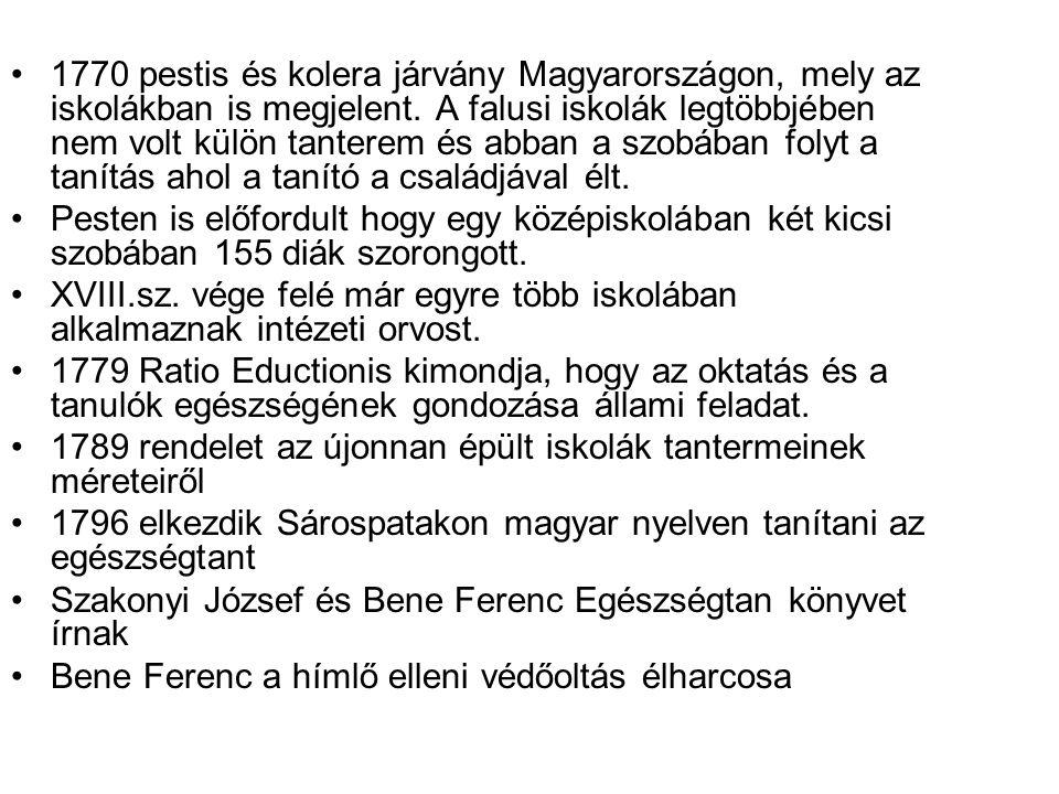 •1770 pestis és kolera járvány Magyarországon, mely az iskolákban is megjelent. A falusi iskolák legtöbbjében nem volt külön tanterem és abban a szobá