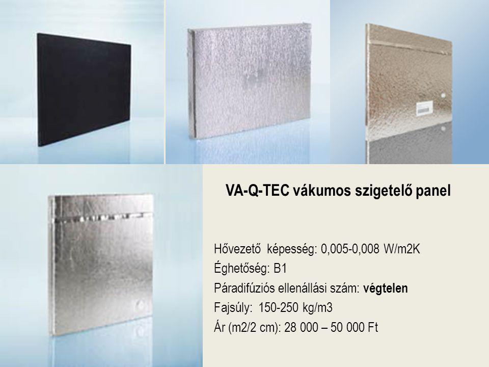 VA-Q-TEC vákumos szigetelő panel Hővezető képesség: 0,005-0,008 W/m2K Éghetőség: B1 Páradifúziós ellenállási szám: végtelen Fajsúly: 150-250 kg/m3 Ár