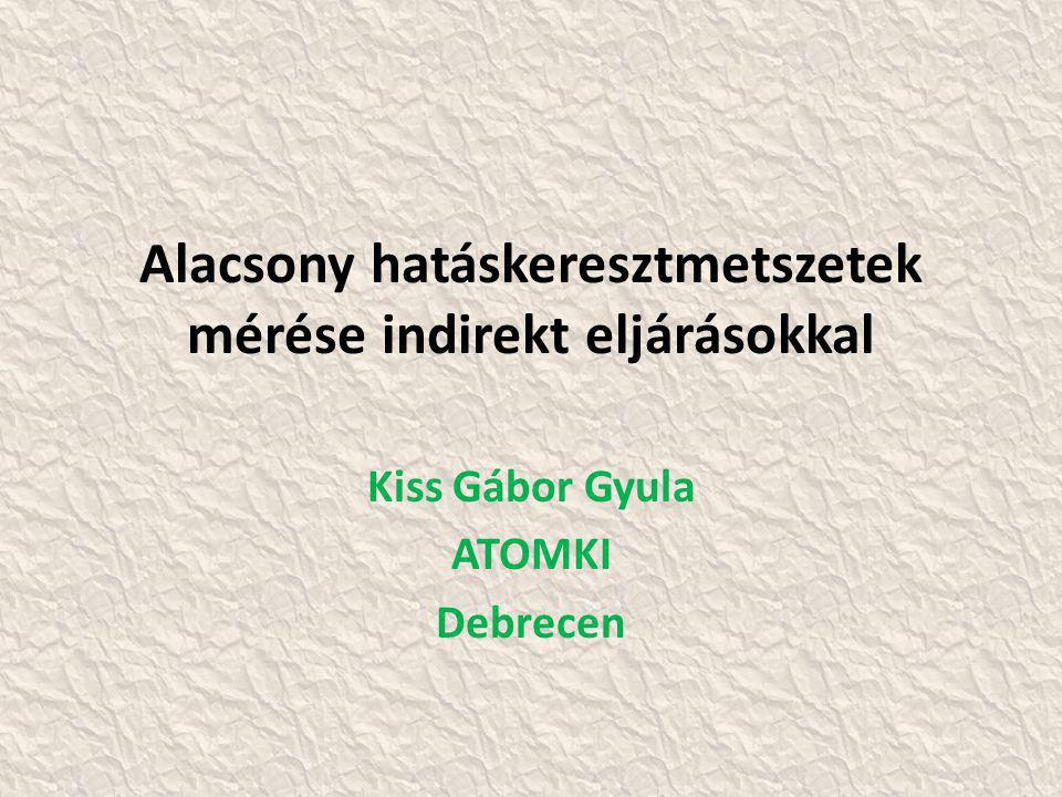 Alacsony hatáskeresztmetszetek mérése indirekt eljárásokkal Kiss Gábor Gyula ATOMKI Debrecen