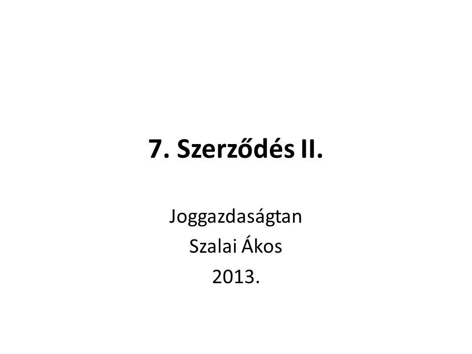7. Szerződés II. Joggazdaságtan Szalai Ákos 2013.