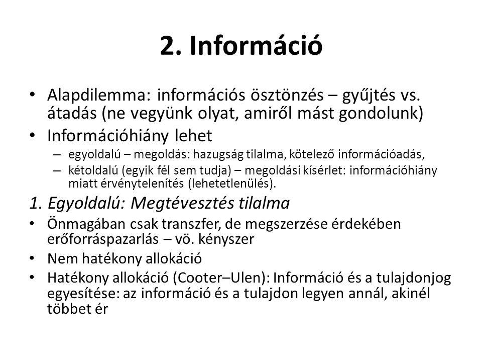 2. Információ • Alapdilemma: információs ösztönzés – gyűjtés vs. átadás (ne vegyünk olyat, amiről mást gondolunk) • Információhiány lehet – egyoldalú