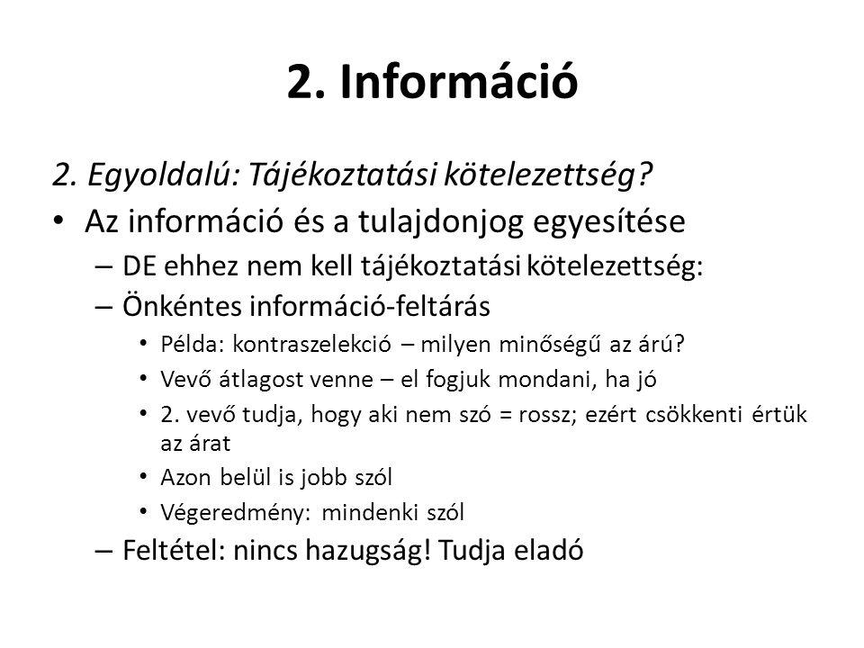 2. Információ 2. Egyoldalú: Tájékoztatási kötelezettség? • Az információ és a tulajdonjog egyesítése – DE ehhez nem kell tájékoztatási kötelezettség: