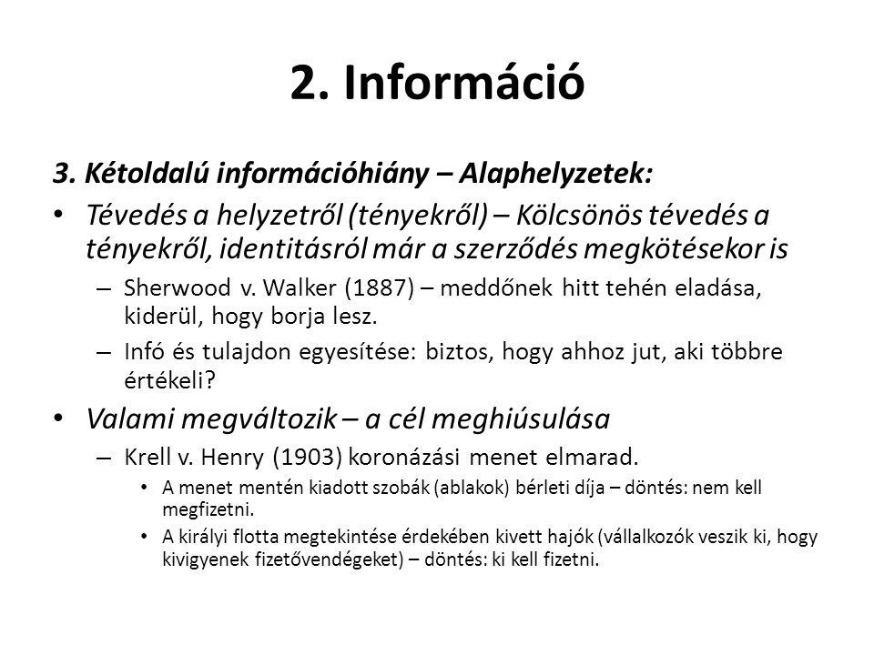 2. Információ 3. Kétoldalú információhiány – Alaphelyzetek: • Tévedés a helyzetről (tényekről) – Kölcsönös tévedés a tényekről, identitásról már a sze