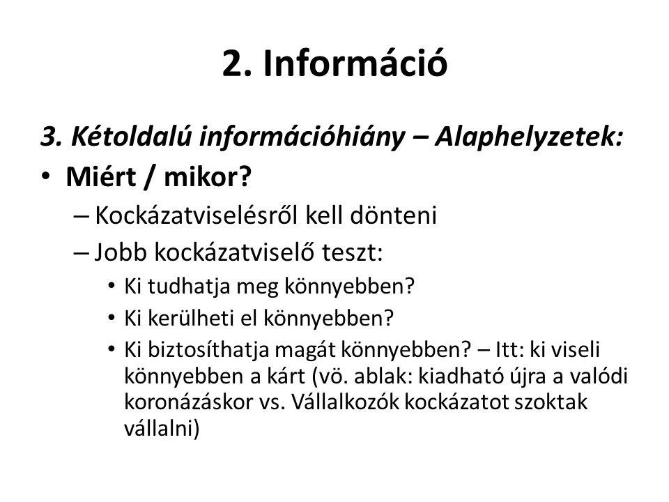 2. Információ 3. Kétoldalú információhiány – Alaphelyzetek: • Miért / mikor? – Kockázatviselésről kell dönteni – Jobb kockázatviselő teszt: • Ki tudha