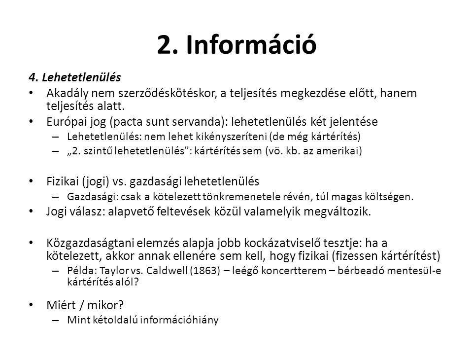2. Információ 4. Lehetetlenülés • Akadály nem szerződéskötéskor, a teljesítés megkezdése előtt, hanem teljesítés alatt. • Európai jog (pacta sunt serv