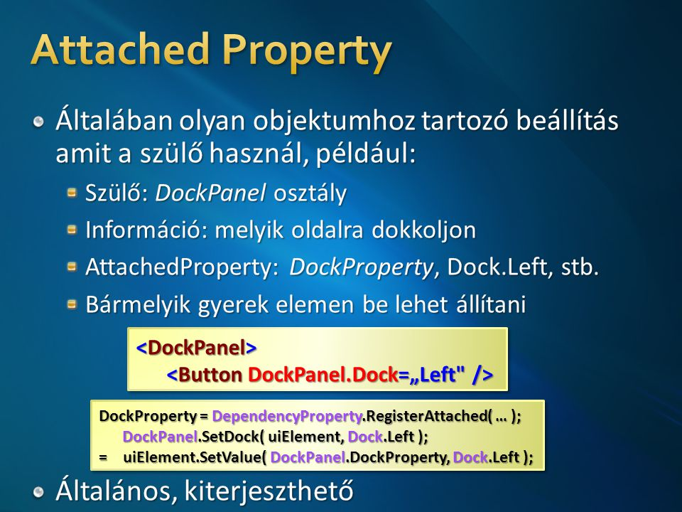 DockProperty = DependencyProperty.RegisterAttached( … ); DockPanel.SetDock( uiElement, Dock.Left ); DockPanel.SetDock( uiElement, Dock.Left ); = uiElement.SetValue( DockPanel.DockProperty, Dock.Left ); DockProperty = DependencyProperty.RegisterAttached( … ); DockPanel.SetDock( uiElement, Dock.Left ); DockPanel.SetDock( uiElement, Dock.Left ); = uiElement.SetValue( DockPanel.DockProperty, Dock.Left );