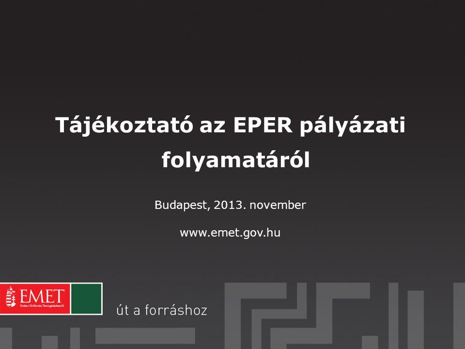 Tájékoztató az EPER pályázati folyamatáról Budapest, 2013. november www.emet.gov.hu