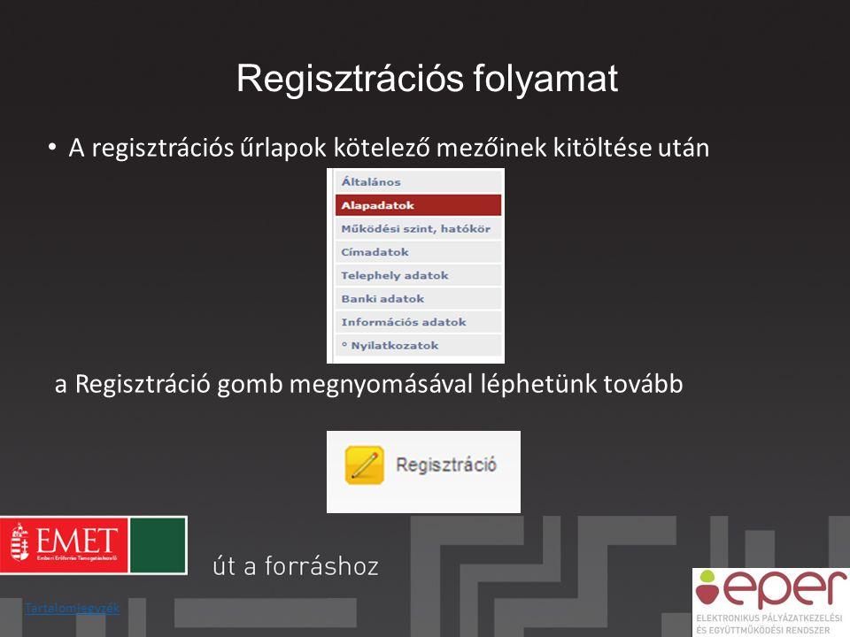 • A regisztrációs űrlapok kötelező mezőinek kitöltése után a Regisztráció gomb megnyomásával léphetünk tovább Regisztrációs folyamat Tartalomjegyzék