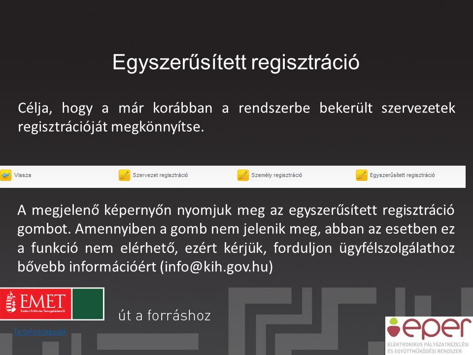 Egyszerűsített regisztráció Célja, hogy a már korábban a rendszerbe bekerült szervezetek regisztrációját megkönnyítse. A megjelenő képernyőn nyomjuk m