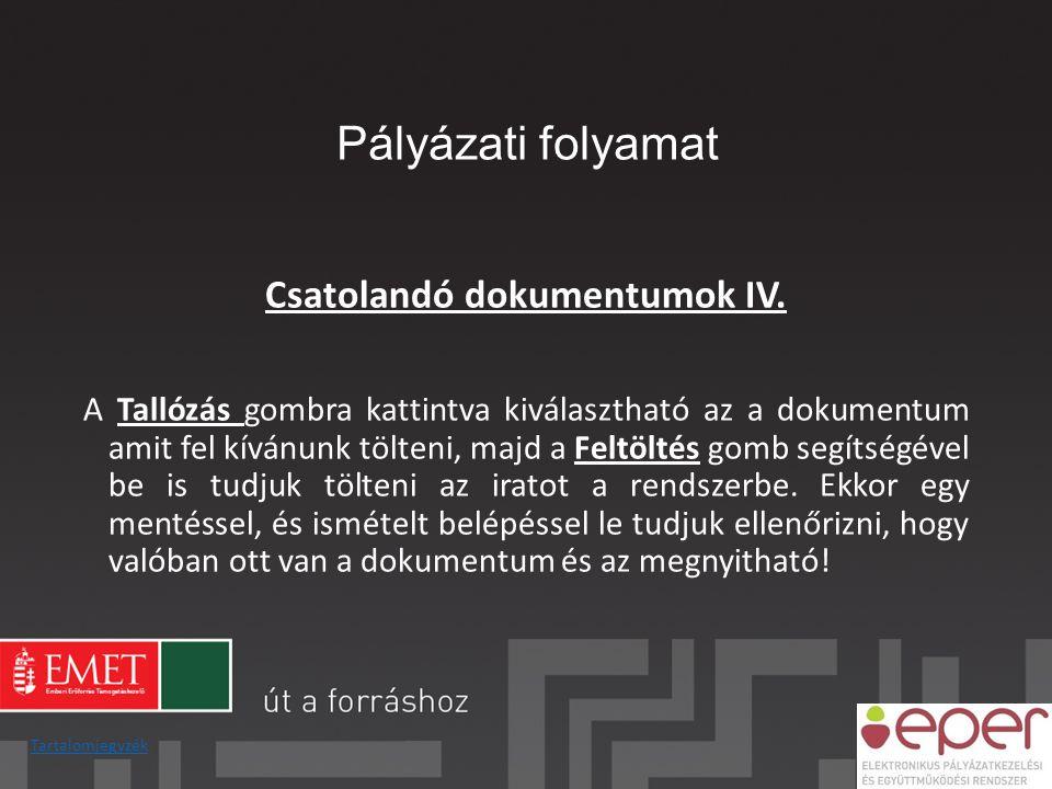 Csatolandó dokumentumok IV. A Tallózás gombra kattintva kiválasztható az a dokumentum amit fel kívánunk tölteni, majd a Feltöltés gomb segítségével be