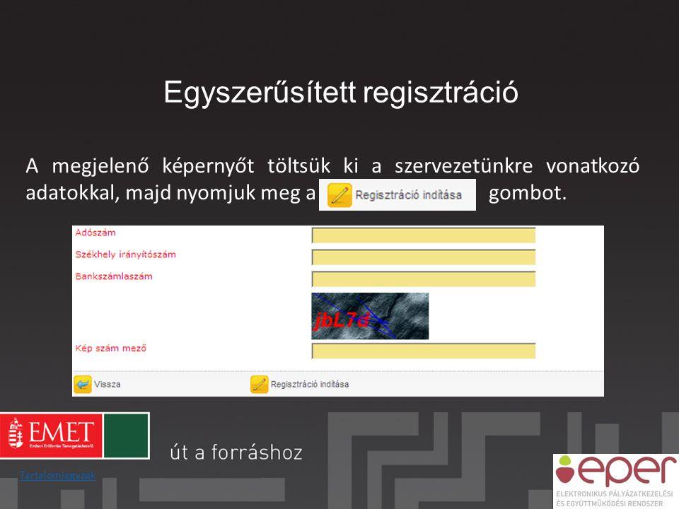 Egyszerűsített regisztráció A megjelenő képernyőt töltsük ki a szervezetünkre vonatkozó adatokkal, majd nyomjuk meg a gombot. Tartalomjegyzék