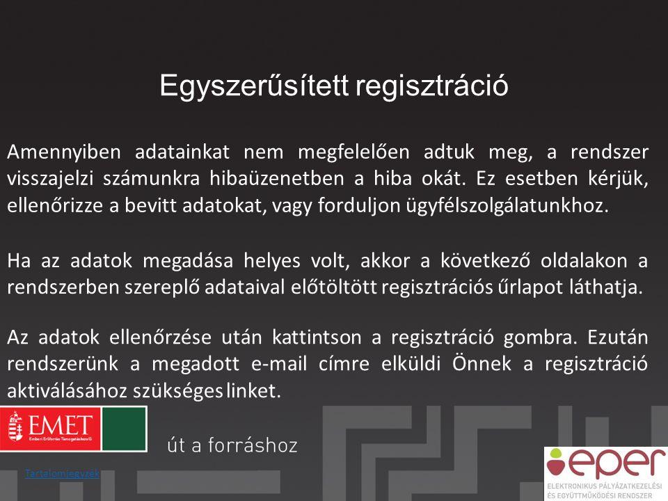 Regisztrációs nyilatkozat Tartalomjegyzék Amennyiben a szervezet rendelkezik érvényes regisztrációval, abban az esetben pályázat benyújtásánál nem szükséges regisztrációs nyilatkozatot újra benyújtanunk.