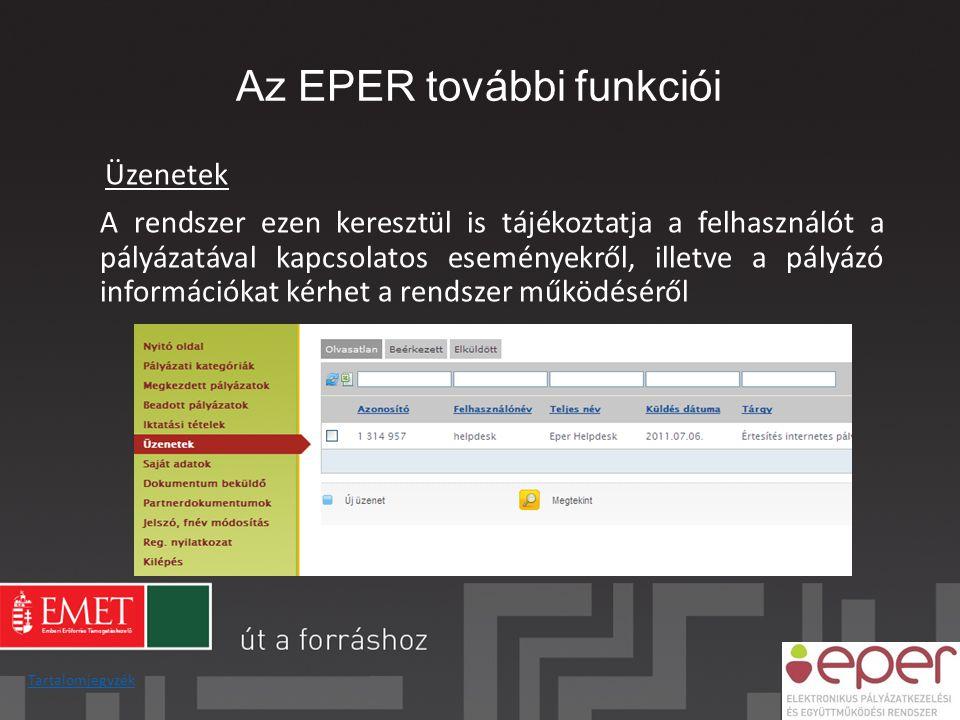 Az EPER további funkciói Üzenetek A rendszer ezen keresztül is tájékoztatja a felhasználót a pályázatával kapcsolatos eseményekről, illetve a pályázó