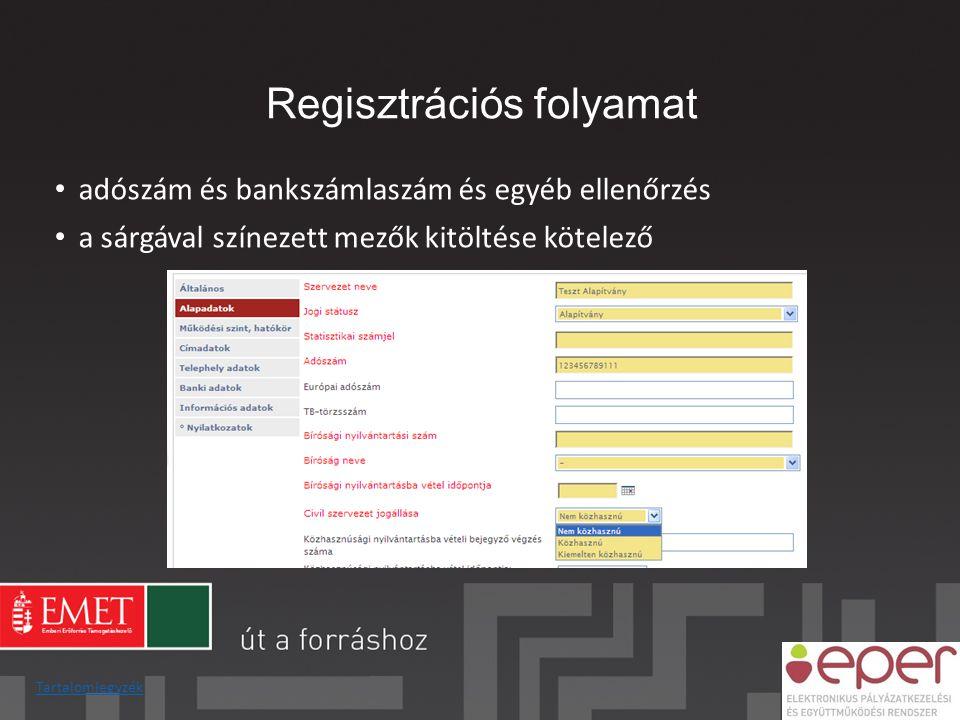 • adószám és bankszámlaszám és egyéb ellenőrzés • a sárgával színezett mezők kitöltése kötelező Regisztrációs folyamat Tartalomjegyzék