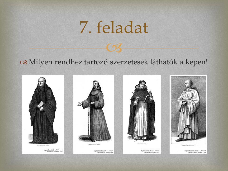   Milyen rendhez tartozó szerzetesek láthatók a képen! 7. feladat
