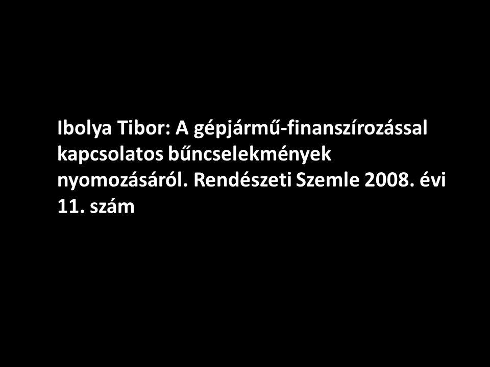 Ibolya Tibor: A gépjármű-finanszírozással kapcsolatos bűncselekmények nyomozásáról. Rendészeti Szemle 2008. évi 11. szám