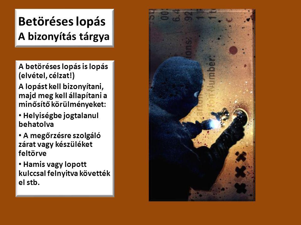 Betöréses lopás A bizonyítás tárgya A betöréses lopás is lopás (elvétel, célzat!) A lopást kell bizonyítani, majd meg kell állapítani a minősítő körül