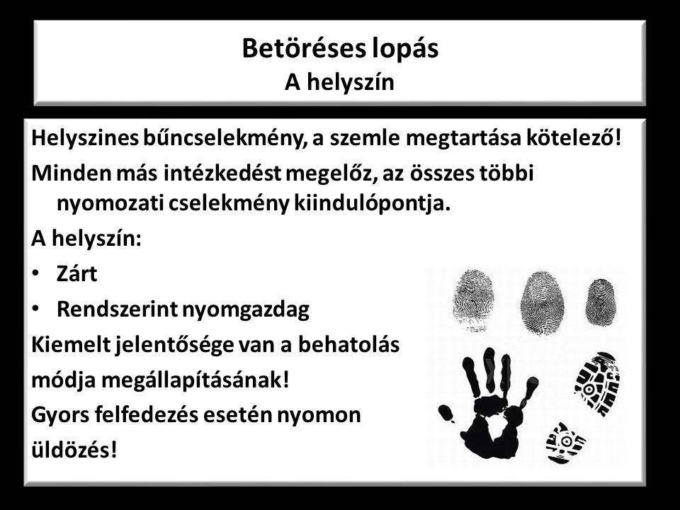 Betöréses lopás A helyszín Helyszines bűncselekmény, a szemle megtartása kötelező! Minden más intézkedést megelőz, az összes többi nyomozati cselekmén