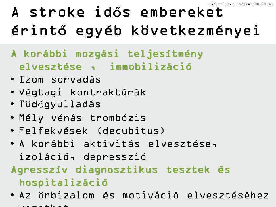 TÁMOP-4.1.2-08/1/A-2009-0011 A stroke idős embereket érintő egyéb következményei A korábbi mozgási teljesítmény elvesztése, immobilizáció •Izom sorvad