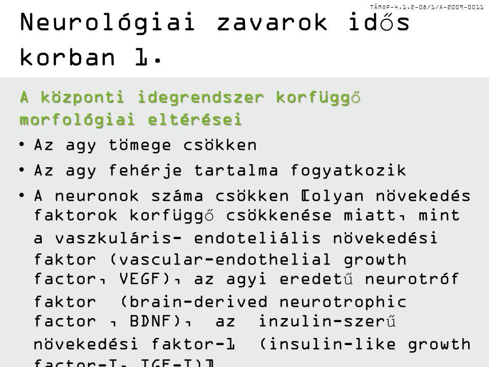 TÁMOP-4.1.2-08/1/A-2009-0011 Neurológiai zavarok idős korban 1. A központi idegrendszer korfüggő morfológiai eltérései •Az agy tömege csökken •Az agy
