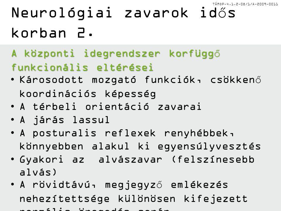 TÁMOP-4.1.2-08/1/A-2009-0011 A leggyakoribb korfüggő neurológiai rendellenességek (témavázlat) •Az agyi keringés zavarai (stroke) •A motoros (majd később kognitív) funkciókat érintő neurodegeneratív betegségek (pl.