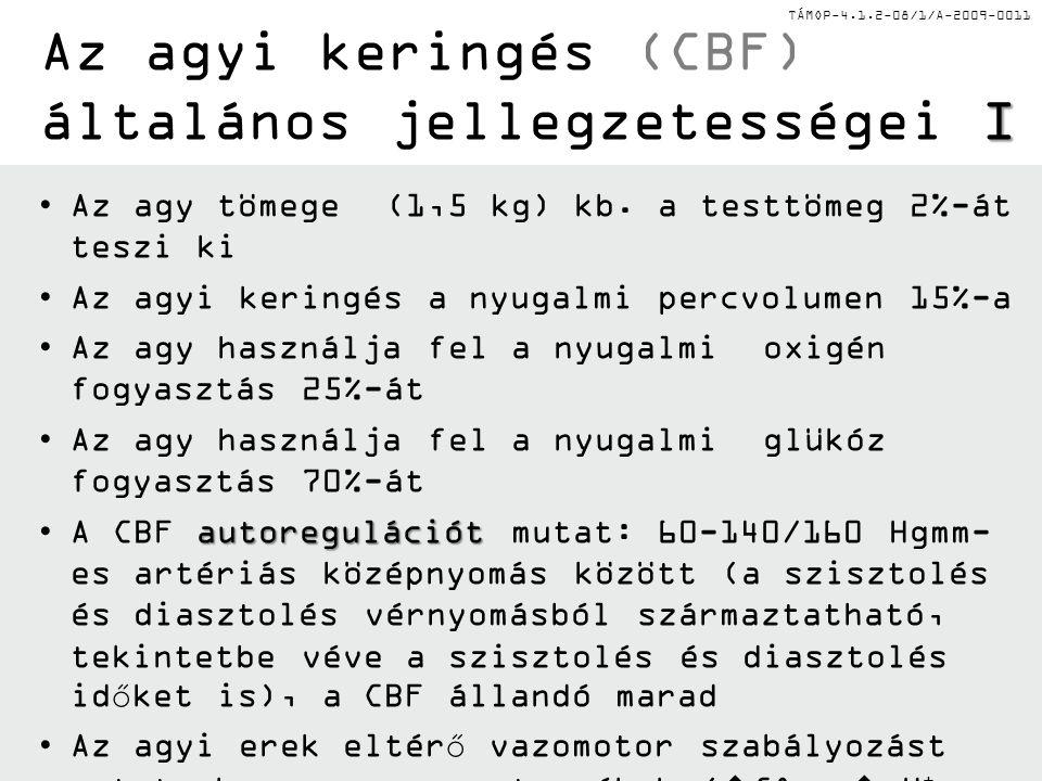 TÁMOP-4.1.2-08/1/A-2009-0011 I Az agyi keringés (CBF) általános jellegzetességei I •Az agy tömege (1,5 kg) kb. a testtömeg 2%-át teszi ki •Az agyi ker