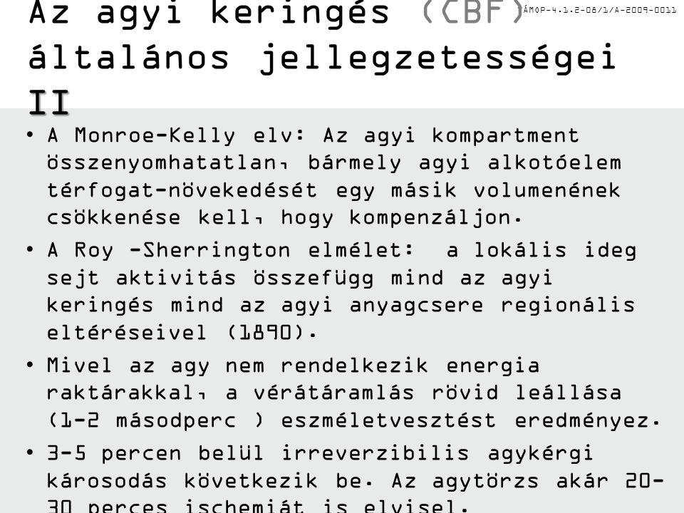 TÁMOP-4.1.2-08/1/A-2009-0011 II Az agyi keringés (CBF) általános jellegzetességei II •A Monroe-Kelly elv: Az agyi kompartment összenyomhatatlan, bárme