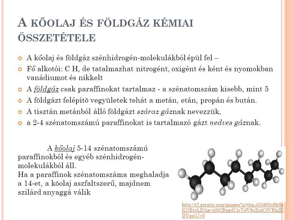 A KŐOLAJ ÉS FÖLDGÁZ KÉMIAI ÖSSZETÉTELE A kőolaj és földgáz szénhidrogén-molekulákból épül fel – Fő alkotói: C H, de tatalmazhat nitrogént, oxigént és