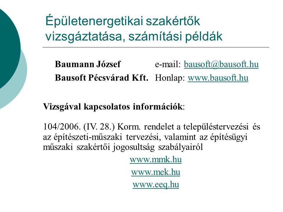 Épületenergetikai szakértők vizsgáztatása, számítási példák Baumann József e-mail: bausoft@bausoft.hubausoft@bausoft.hu Bausoft Pécsvárad Kft.