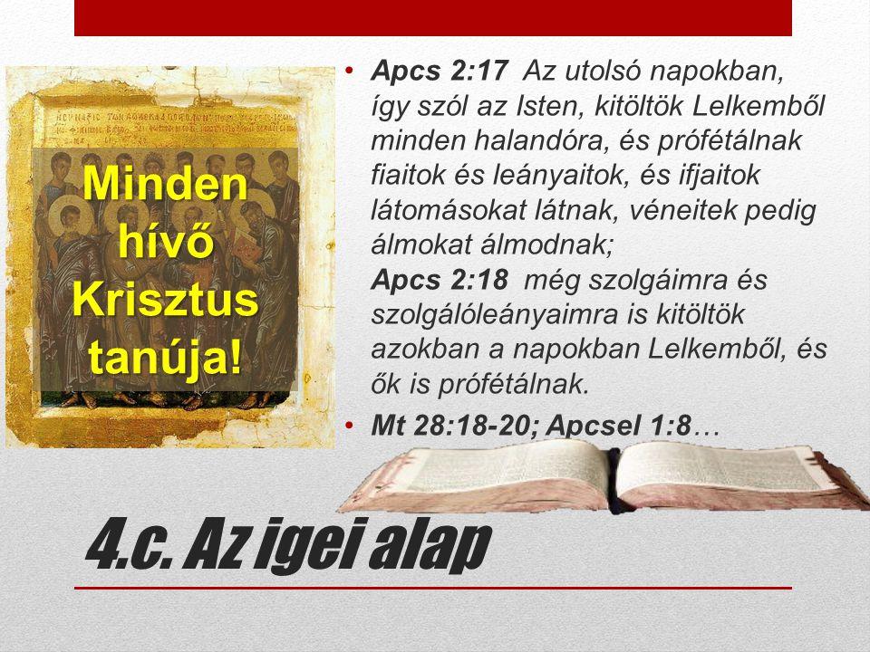 4.c. Az igei alap •Apcs 2:17 Az utolsó napokban, így szól az Isten, kitöltök Lelkemből minden halandóra, és prófétálnak fiaitok és leányaitok, és ifja