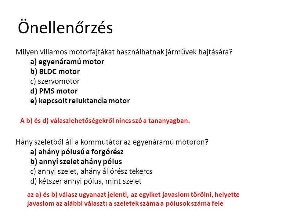 Önellenőrzés Milyen villamos motorfajtákat használhatnak járművek hajtására? a) egyenáramú motor b) BLDC motor c) szervomotor d) PMS motor e) kapcsolt