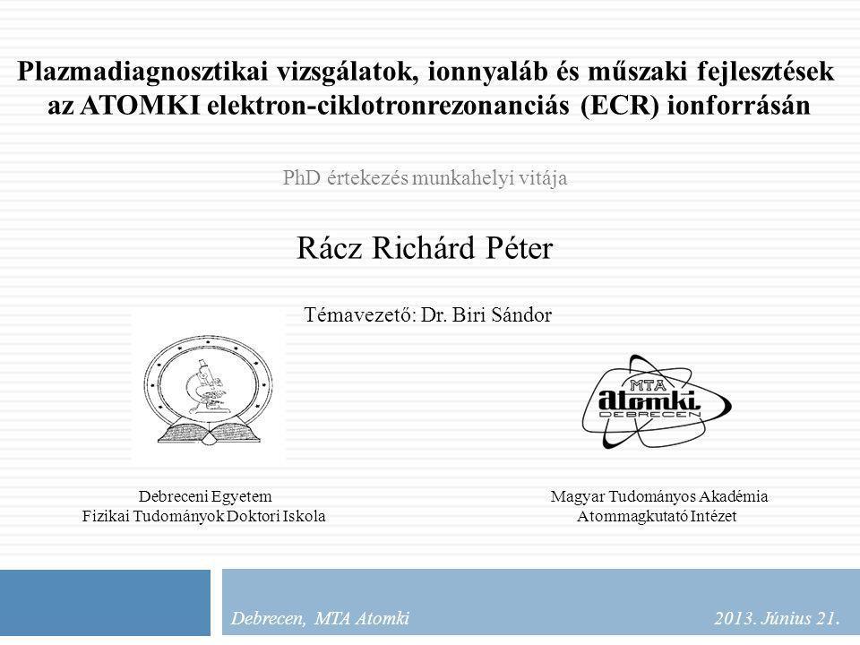 Plazmadiagnosztikai vizsgálatok Plazmaszimuláció TrapCAD: 1.Egy-elektron szimuláció 2.Megmaradó, elvesző elektronok 3.Energia eloszlása 4.Térbeli eloszlása Globális diagnosztika Plazmaszimuláció Az ECR ionforrásokAz Atomki ECR ionforrás Ionnyaláb és műszaki fejlesztés