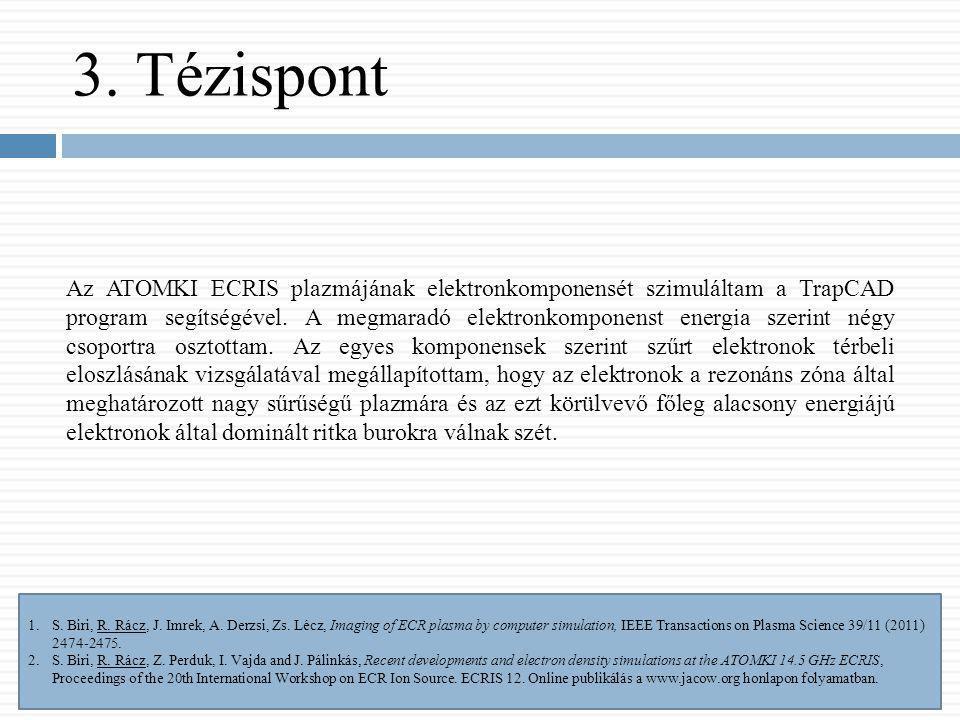 3. Tézispont Az ATOMKI ECRIS plazmájának elektronkomponensét szimuláltam a TrapCAD program segítségével. A megmaradó elektronkomponenst energia szerin